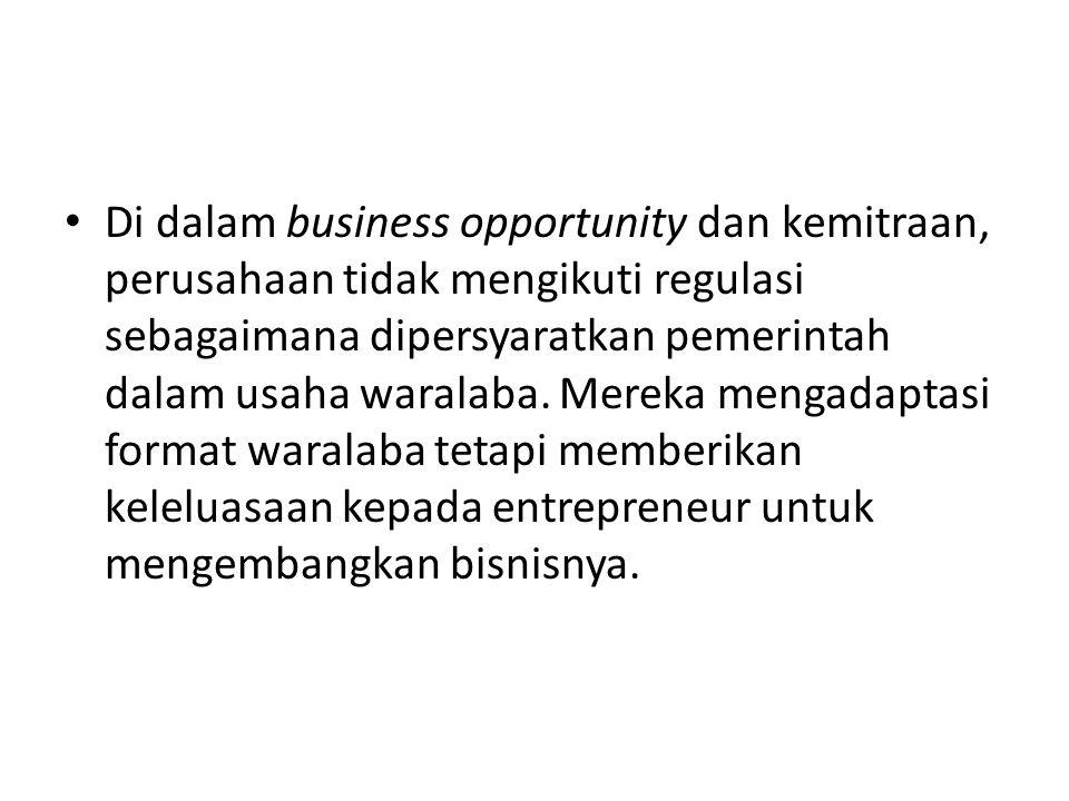 Di dalam business opportunity dan kemitraan, perusahaan tidak mengikuti regulasi sebagaimana dipersyaratkan pemerintah dalam usaha waralaba.