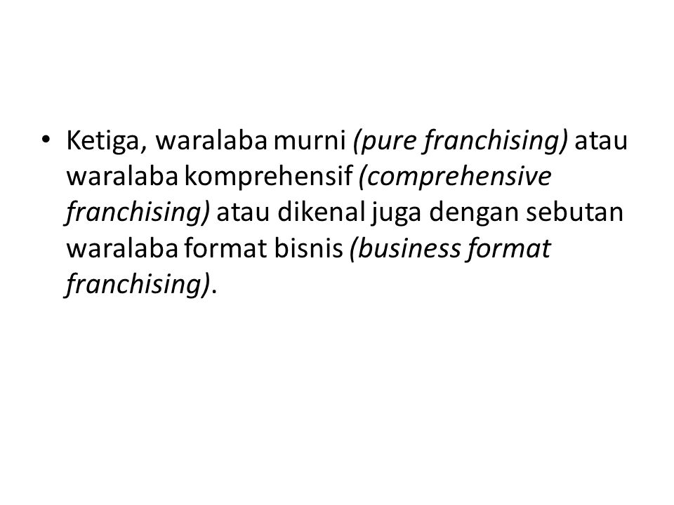 Ketiga, waralaba murni (pure franchising) atau waralaba komprehensif (comprehensive franchising) atau dikenal juga dengan sebutan waralaba format bisnis (business format franchising).