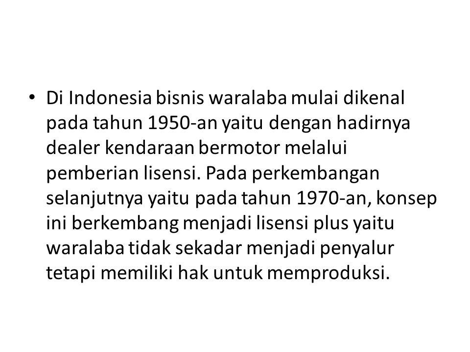 Di Indonesia bisnis waralaba mulai dikenal pada tahun 1950-an yaitu dengan hadirnya dealer kendaraan bermotor melalui pemberian lisensi.