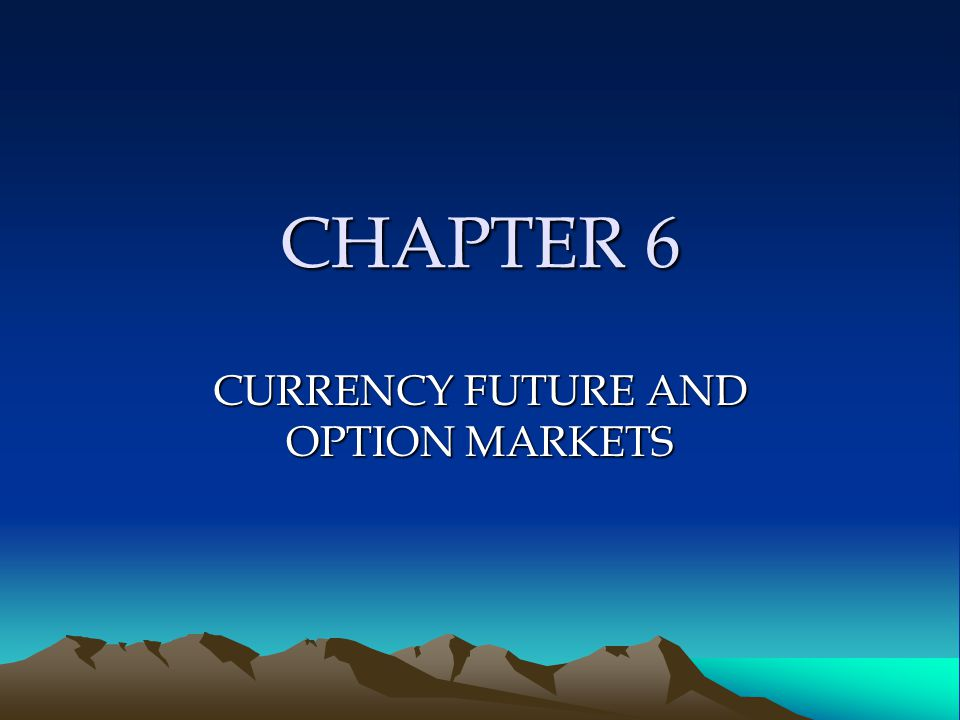 CURRENCY FUTURE AND OPTION MARKETS