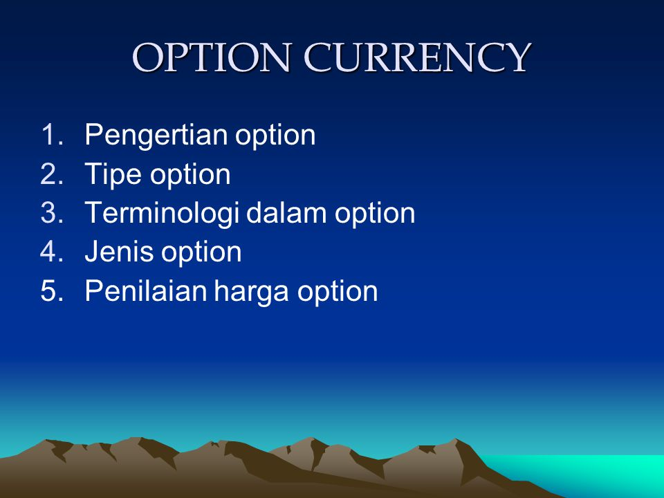 OPTION CURRENCY Pengertian option Tipe option Terminologi dalam option