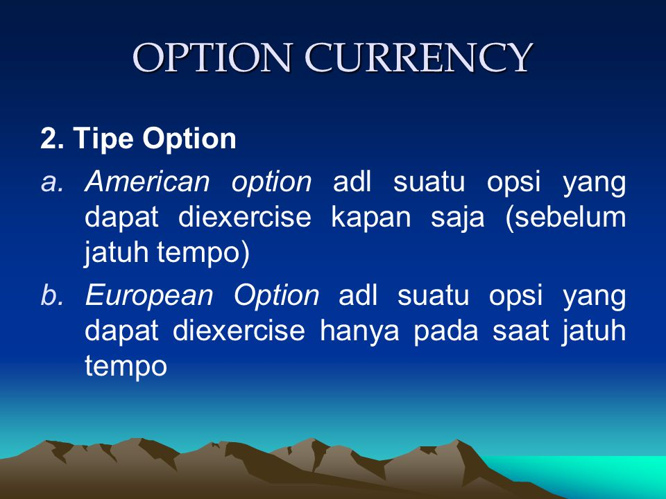 OPTION CURRENCY 2. Tipe Option