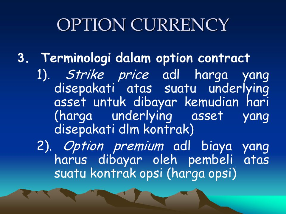 OPTION CURRENCY 3. Terminologi dalam option contract