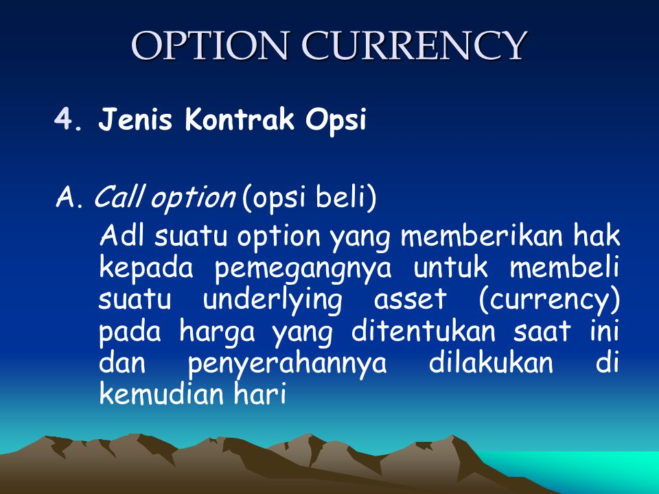 OPTION CURRENCY Jenis Kontrak Opsi A. Call option (opsi beli)