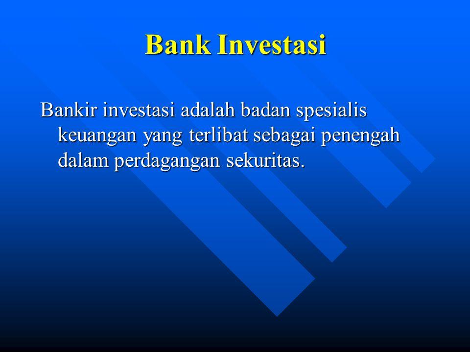 Bank Investasi Bankir investasi adalah badan spesialis keuangan yang terlibat sebagai penengah dalam perdagangan sekuritas.