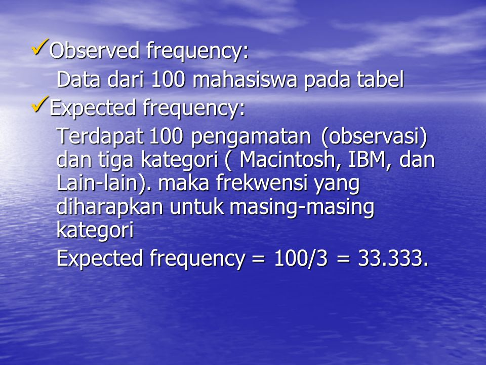 Observed frequency: Data dari 100 mahasiswa pada tabel. Expected frequency: