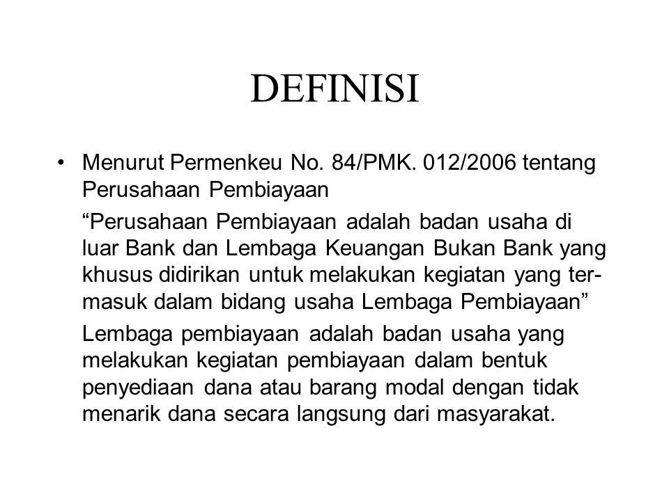 DEFINISI Menurut Permenkeu No. 84/PMK. 012/2006 tentang Perusahaan Pembiayaan.
