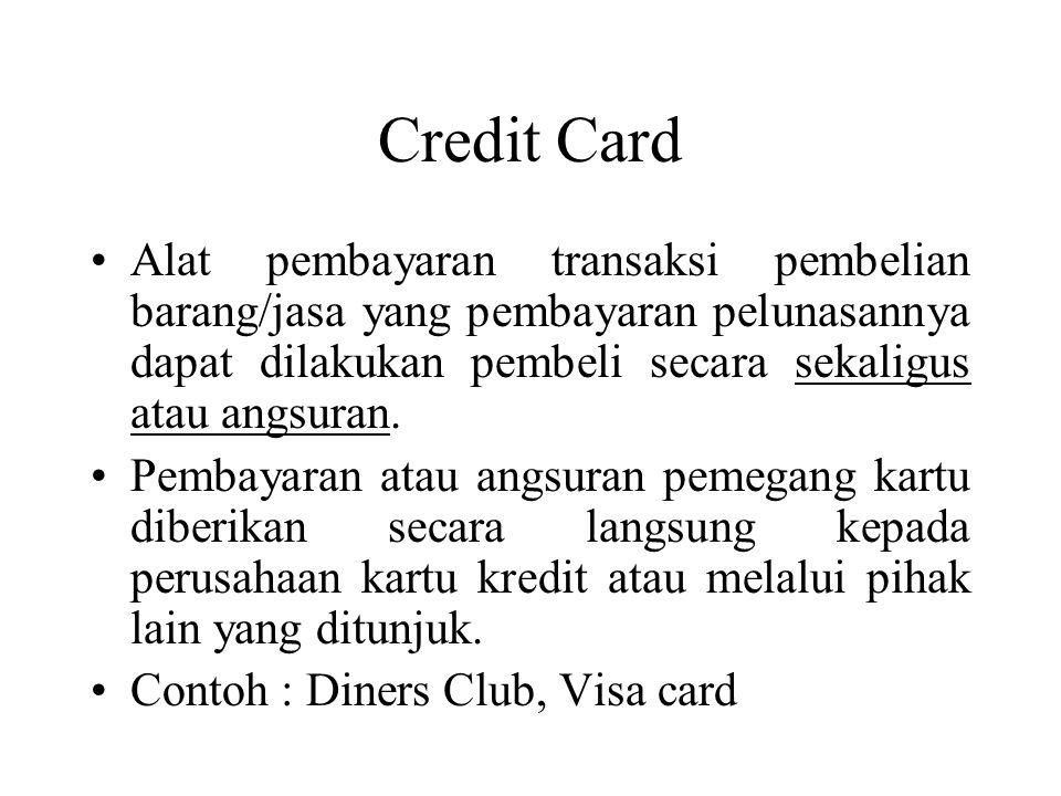 Credit Card Alat pembayaran transaksi pembelian barang/jasa yang pembayaran pelunasannya dapat dilakukan pembeli secara sekaligus atau angsuran.