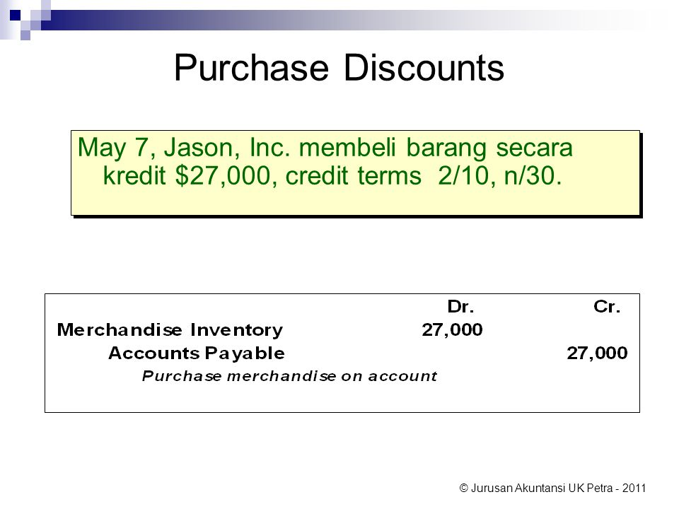 Purchase Discounts May 7, Jason, Inc. membeli barang secara kredit $27,000, credit terms 2/10, n/30.