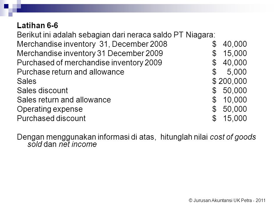 Latihan 6-6 Berikut ini adalah sebagian dari neraca saldo PT Niagara: Merchandise inventory 31, December 2008 $ 40,000.