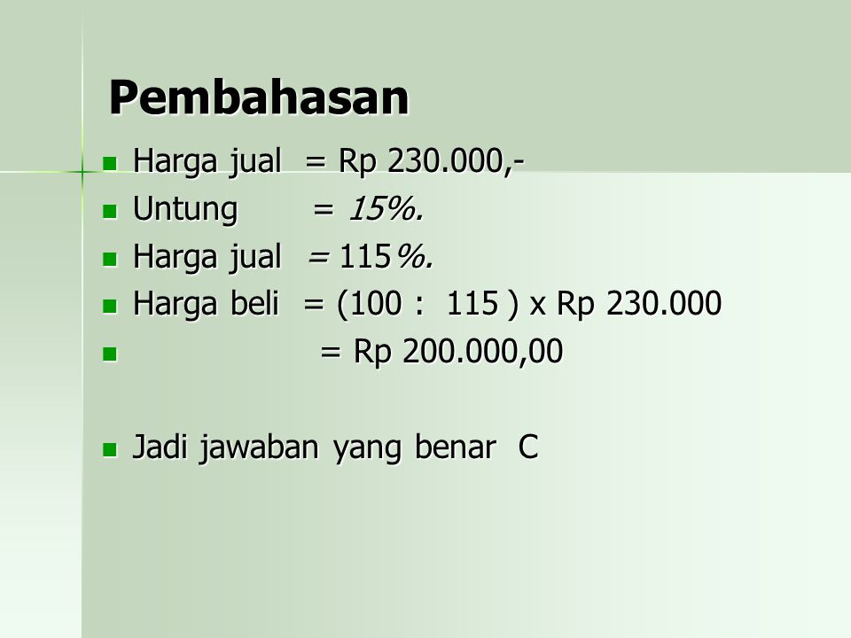 Pembahasan Harga jual = Rp 230.000,- Untung = 15%. Harga jual = 115%.