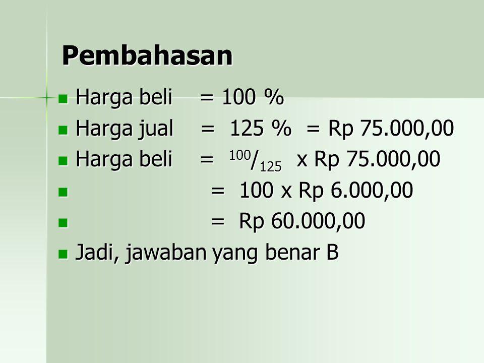 Pembahasan Harga beli = 100 % Harga jual = 125 % = Rp 75.000,00