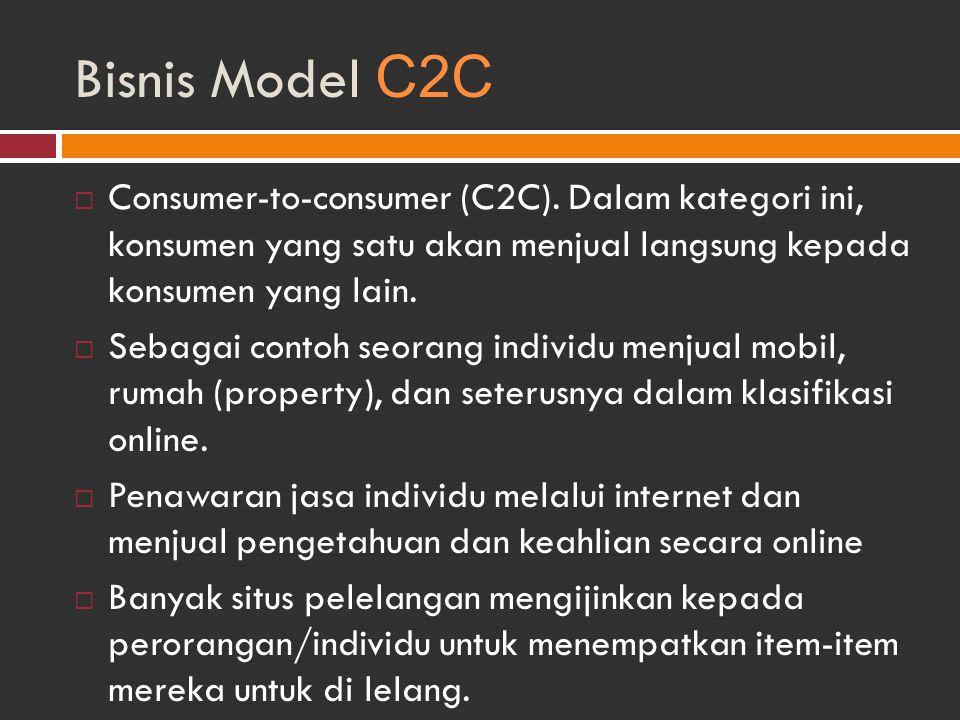 Bisnis Model C2C Consumer-to-consumer (C2C). Dalam kategori ini, konsumen yang satu akan menjual langsung kepada konsumen yang lain.