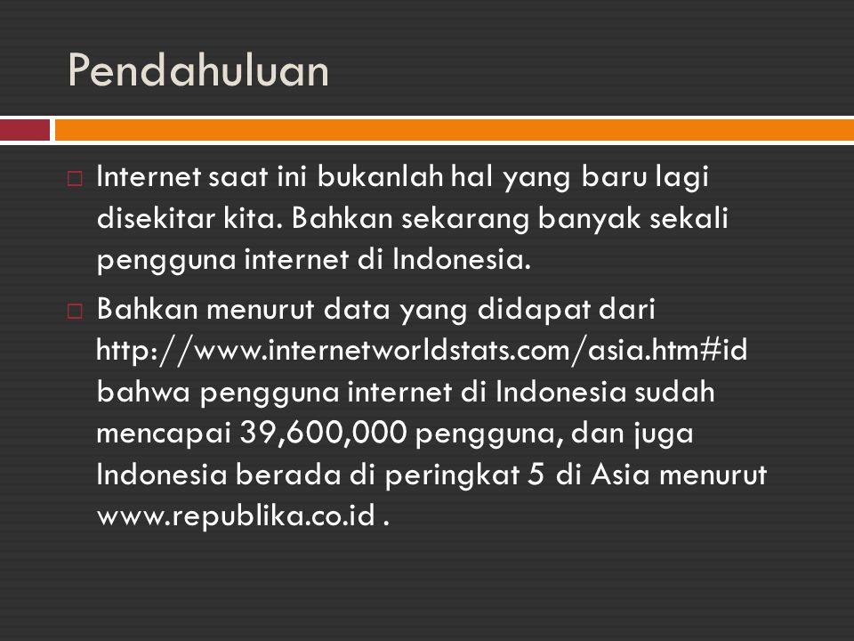 Pendahuluan Internet saat ini bukanlah hal yang baru lagi disekitar kita. Bahkan sekarang banyak sekali pengguna internet di Indonesia.