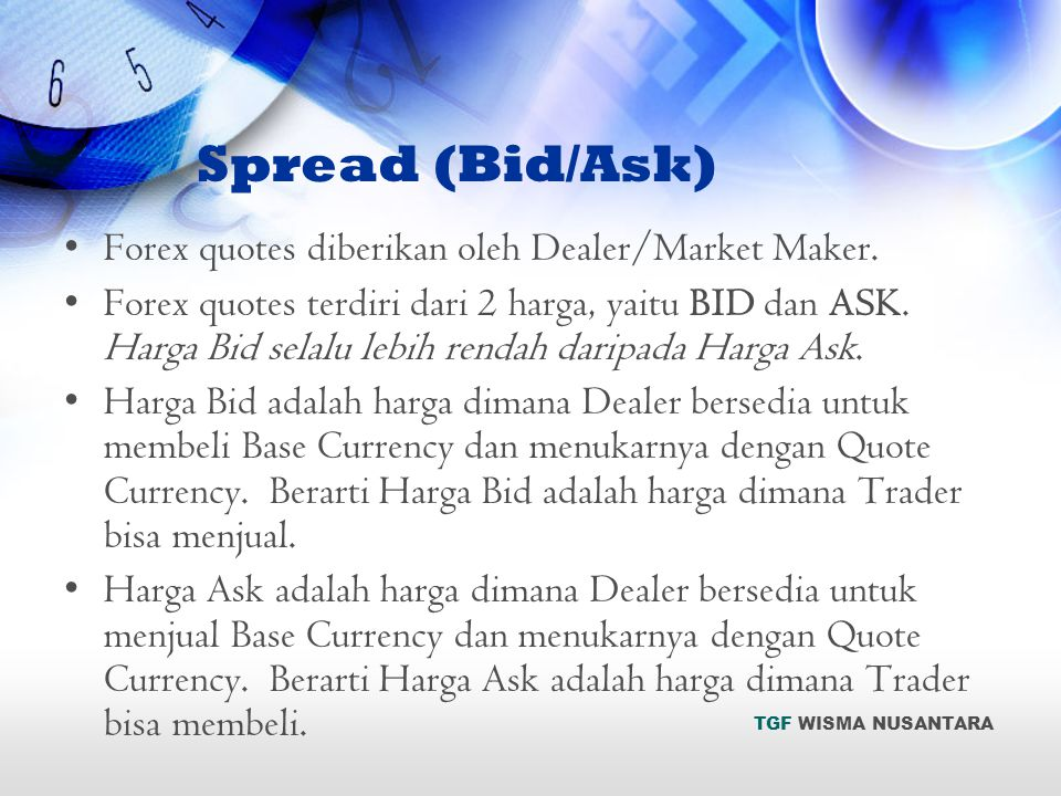 Spread (Bid/Ask) Forex quotes diberikan oleh Dealer/Market Maker.