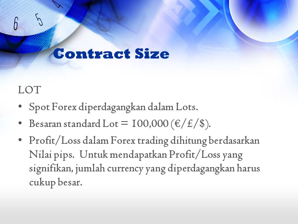 Contract Size LOT Spot Forex diperdagangkan dalam Lots.