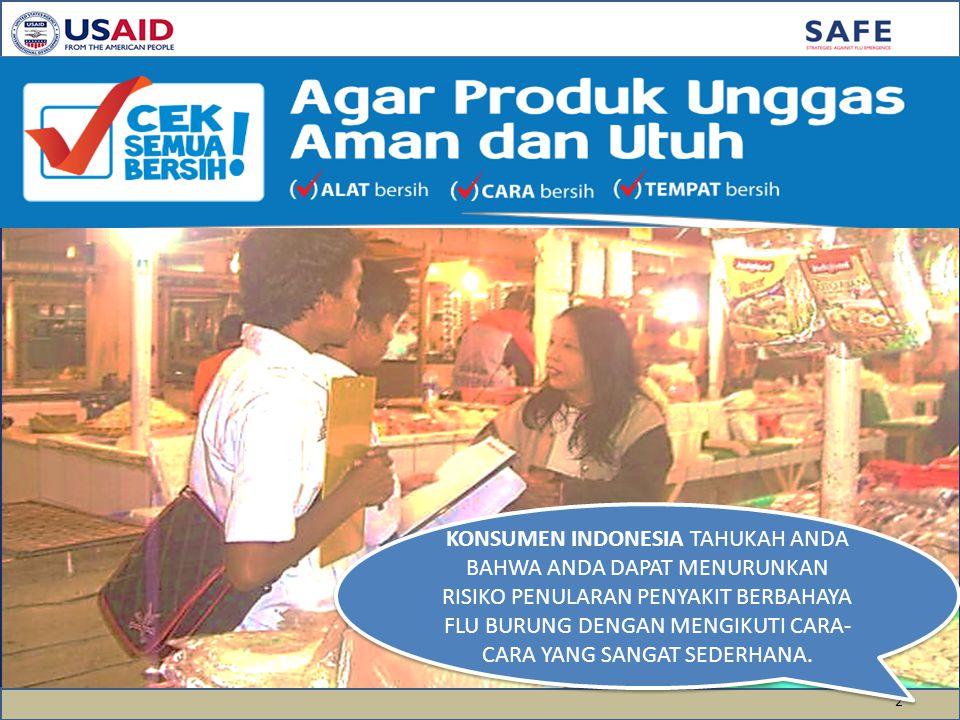 KONSUMEN INDONESIA TAHUKAH ANDA BAHWA ANDA DAPAT MENURUNKAN RISIKO PENULARAN PENYAKIT BERBAHAYA FLU BURUNG DENGAN MENGIKUTI CARA-CARA YANG SANGAT SEDERHANA.