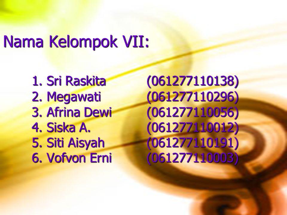 Nama Kelompok VII:. 1. Sri Raskita. (061277110138). 2. Megawati