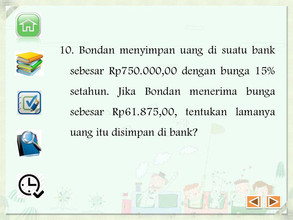 10. Bondan menyimpan uang di suatu bank sebesar Rp750