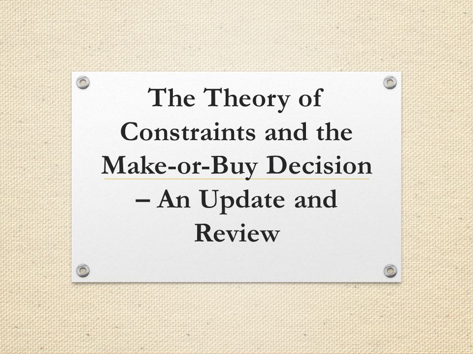 The Theory of Constraints and the Make-or-Buy Decision – An Update and Review