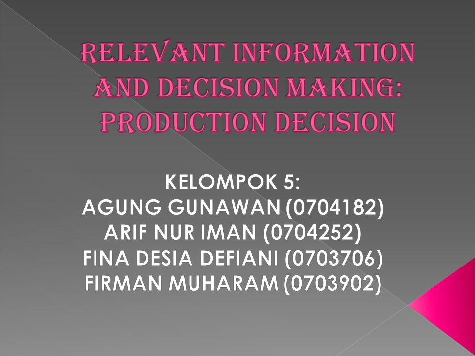 RELEVANT INFORMATION AND DECISION MAKING: PRODUCTION DECISION