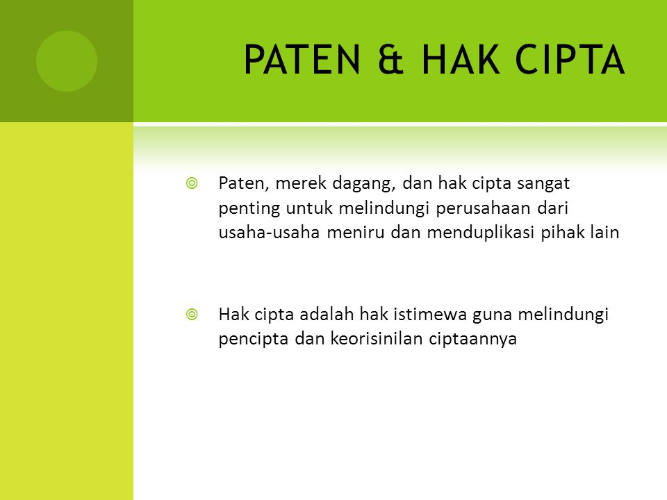 PATEN & HAK CIPTA Paten, merek dagang, dan hak cipta sangat penting untuk melindungi perusahaan dari usaha-usaha meniru dan menduplikasi pihak lain.