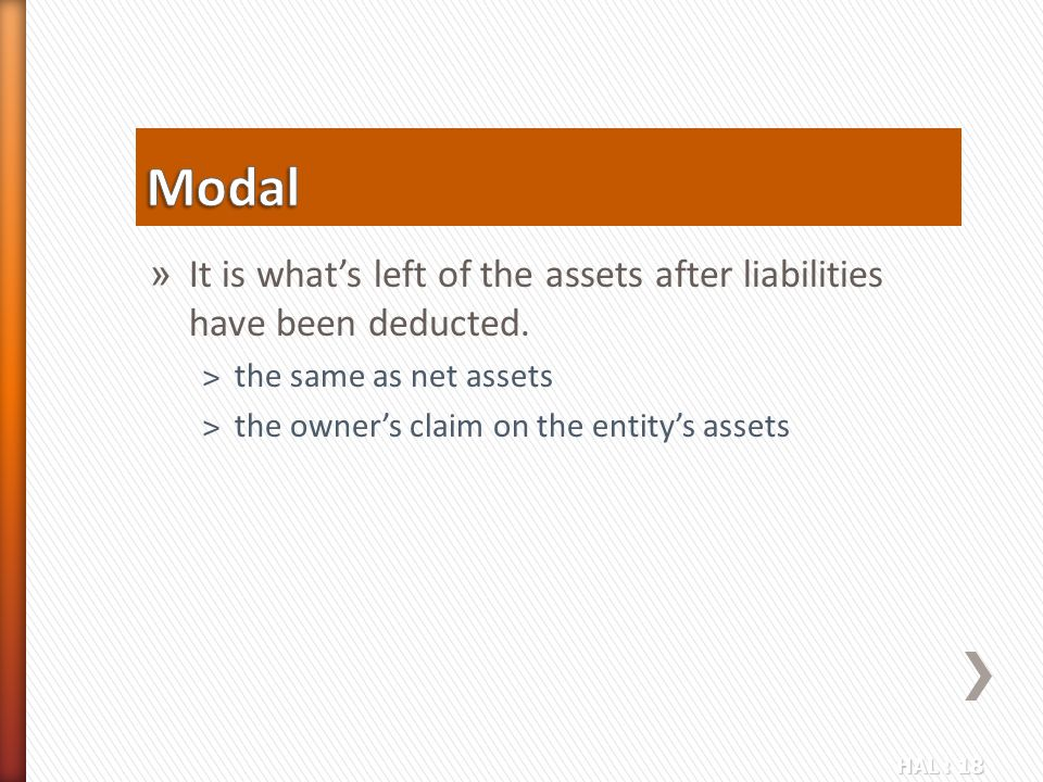Modal It is what's left of the assets after liabilities have been deducted. the same as net assets.