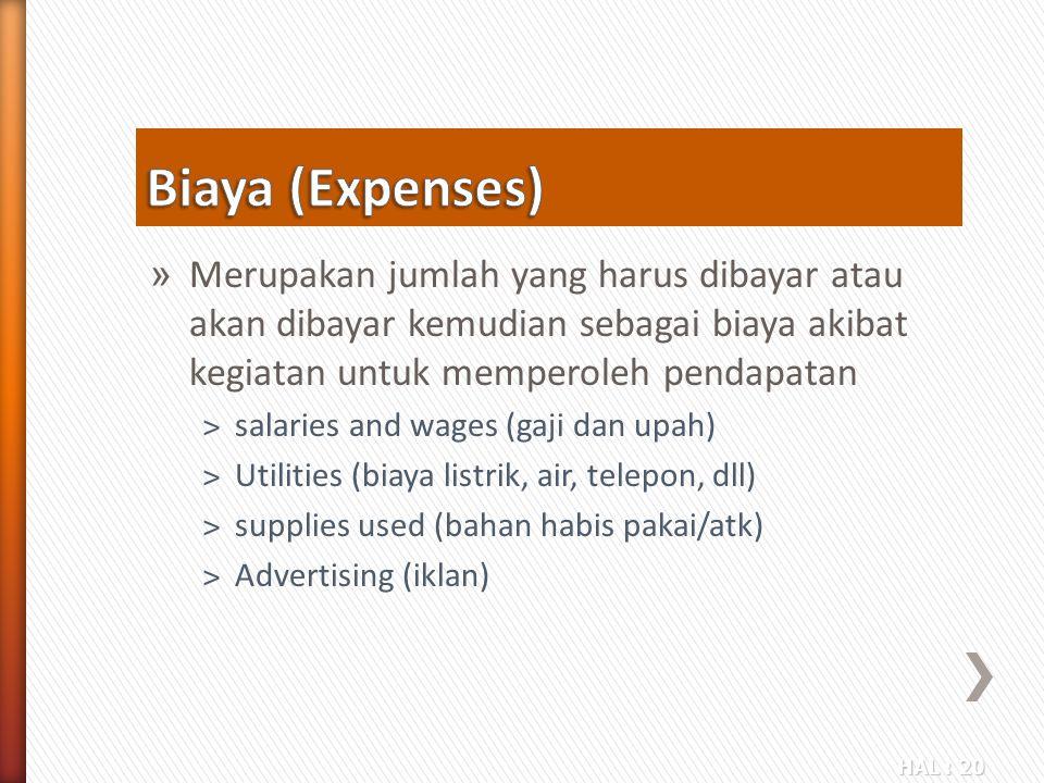 Biaya (Expenses) Merupakan jumlah yang harus dibayar atau akan dibayar kemudian sebagai biaya akibat kegiatan untuk memperoleh pendapatan.