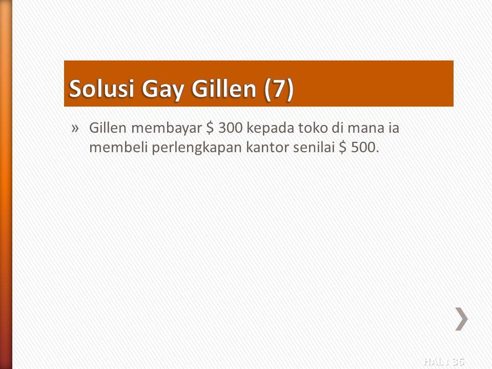 Solusi Gay Gillen (7) Gillen membayar $ 300 kepada toko di mana ia membeli perlengkapan kantor senilai $ 500.