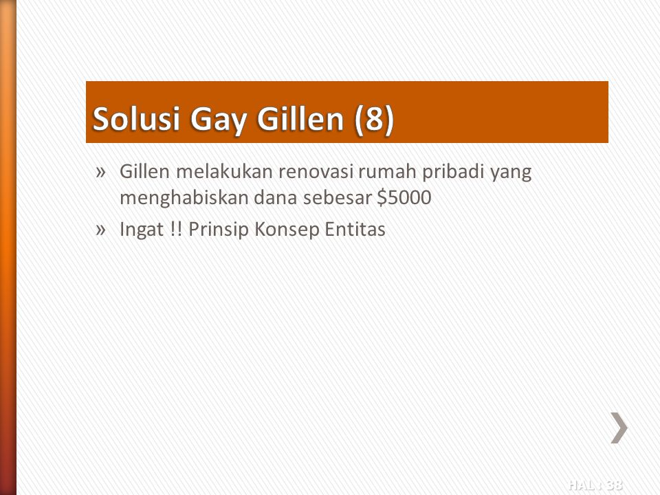 Solusi Gay Gillen (8) Gillen melakukan renovasi rumah pribadi yang menghabiskan dana sebesar $5000.