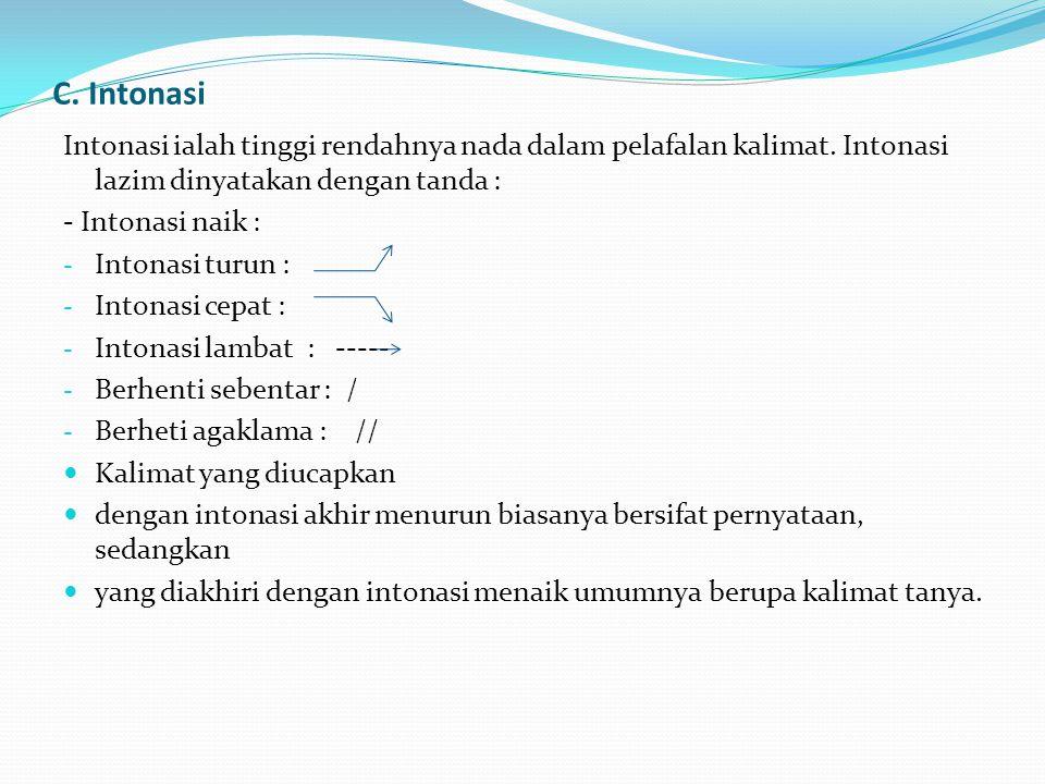 C. Intonasi Intonasi ialah tinggi rendahnya nada dalam pelafalan kalimat. Intonasi lazim dinyatakan dengan tanda :