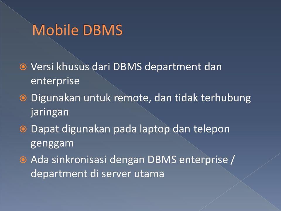 Mobile DBMS Versi khusus dari DBMS department dan enterprise