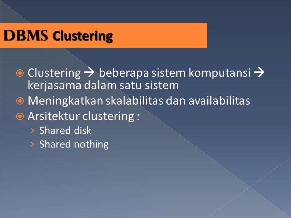 DBMS Clustering Clustering  beberapa sistem komputansi  kerjasama dalam satu sistem. Meningkatkan skalabilitas dan availabilitas.