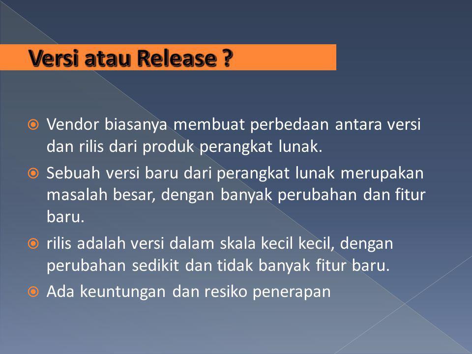 Versi atau Release Vendor biasanya membuat perbedaan antara versi dan rilis dari produk perangkat lunak.