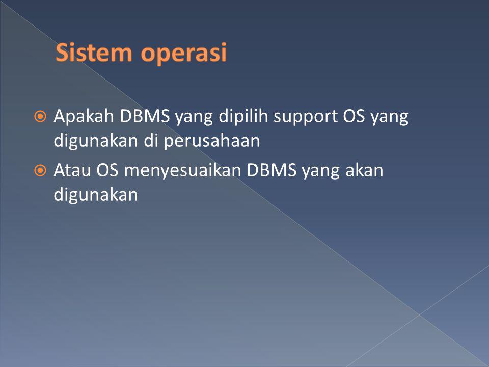 Sistem operasi Apakah DBMS yang dipilih support OS yang digunakan di perusahaan.