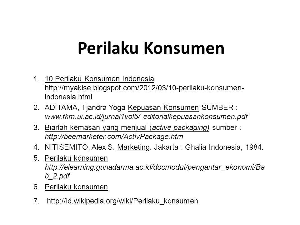 Perilaku Konsumen 10 Perilaku Konsumen Indonesia http://myakise.blogspot.com/2012/03/10-perilaku-konsumen-indonesia.html.