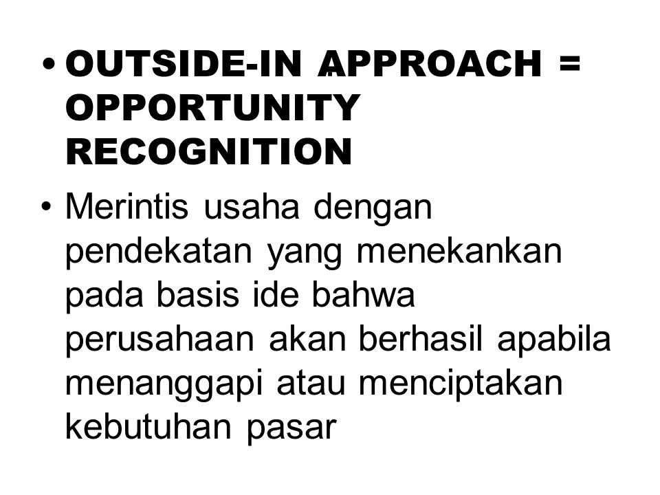 . OUTSIDE-IN APPROACH = OPPORTUNITY RECOGNITION