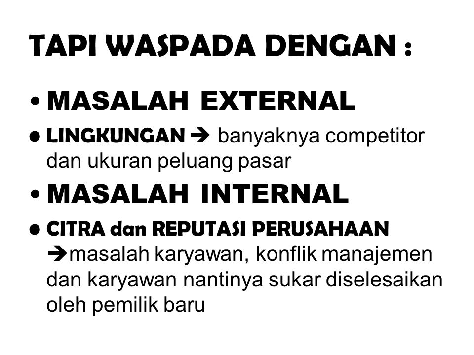 TAPI WASPADA DENGAN : MASALAH EXTERNAL MASALAH INTERNAL