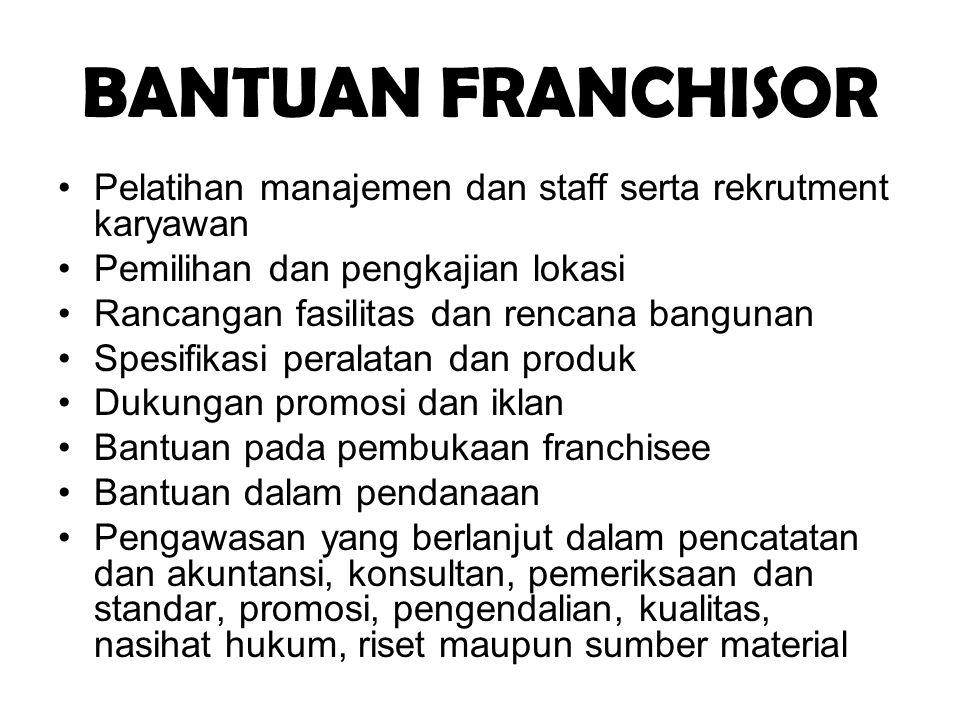 BANTUAN FRANCHISOR Pelatihan manajemen dan staff serta rekrutment karyawan. Pemilihan dan pengkajian lokasi.