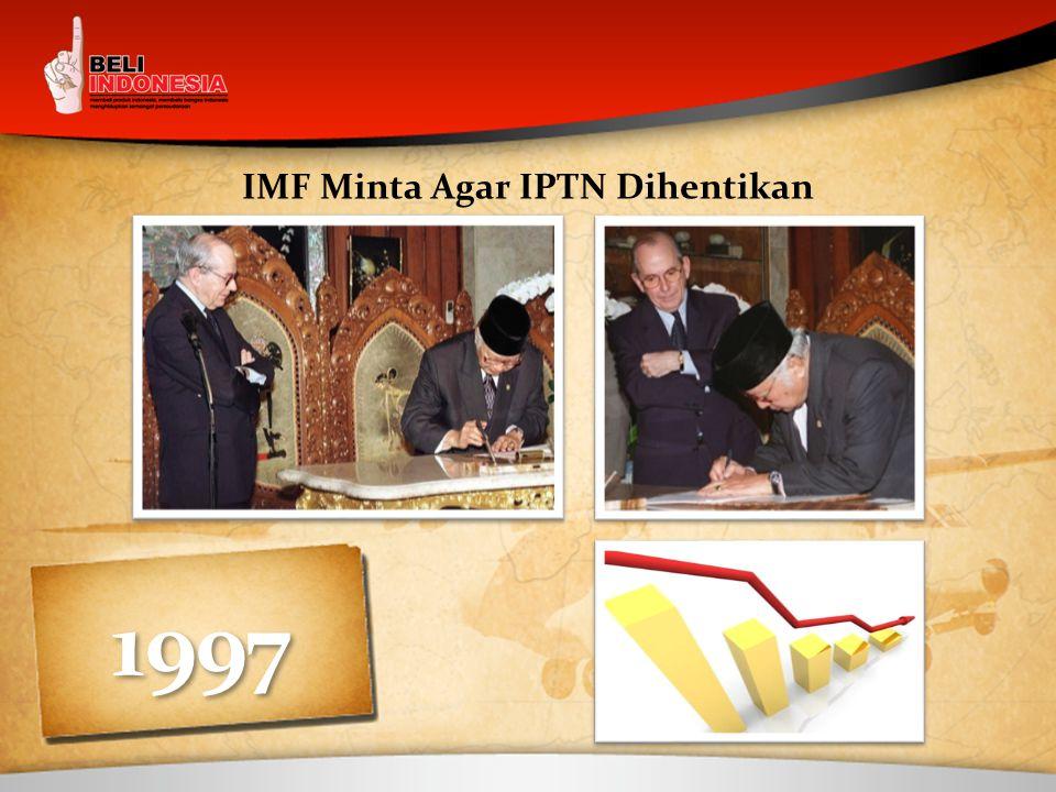 IMF Minta Agar IPTN Dihentikan