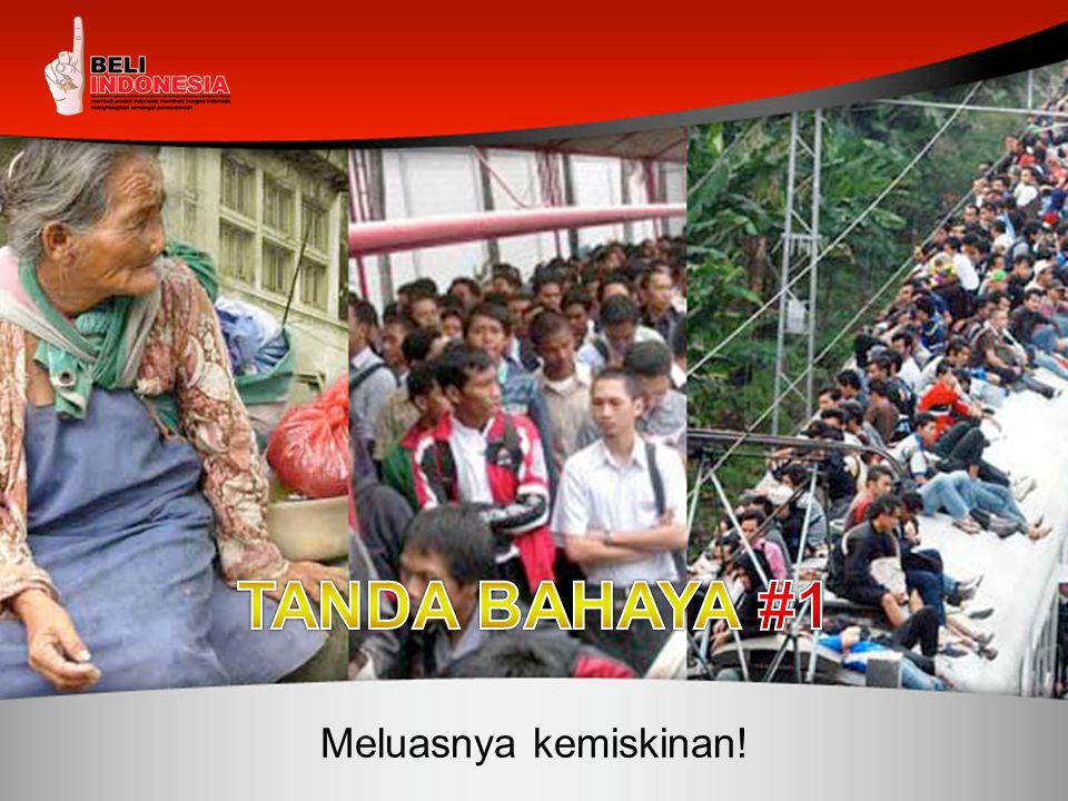 TANDA BAHAYA #1 Meluasnya kemiskinan!