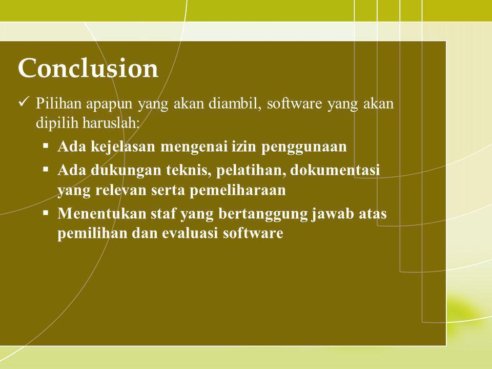Conclusion Pilihan apapun yang akan diambil, software yang akan dipilih haruslah: Ada kejelasan mengenai izin penggunaan.