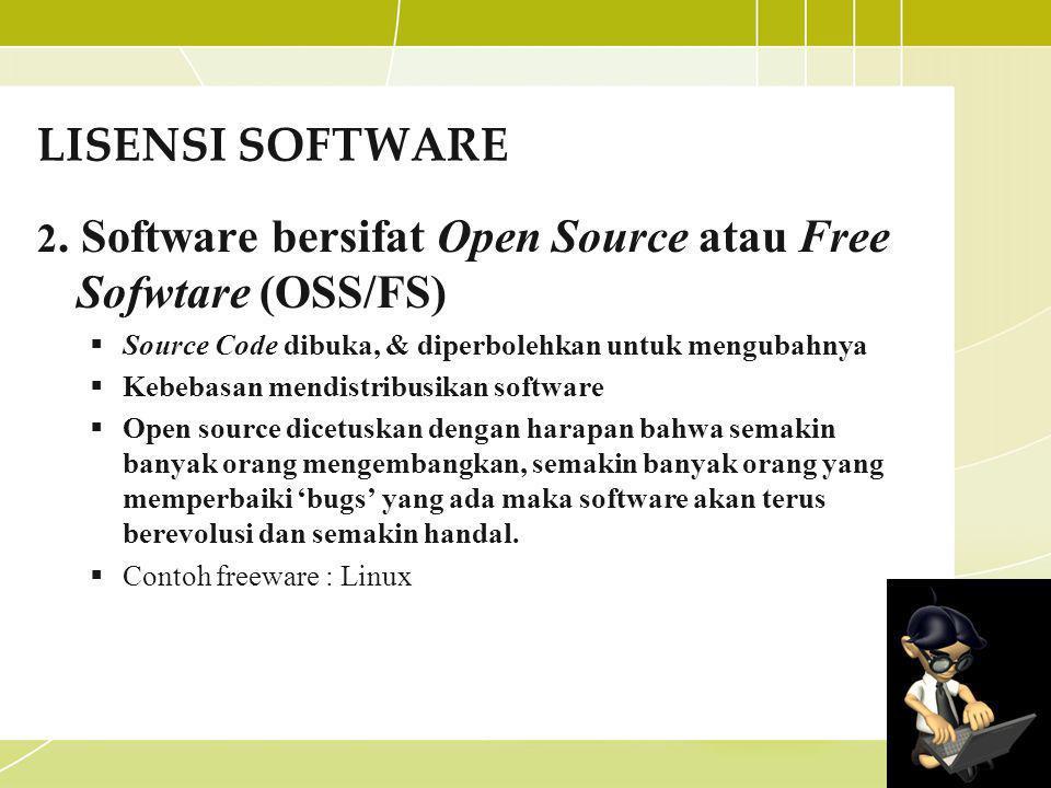 LISENSI SOFTWARE 2. Software bersifat Open Source atau Free Sofwtare (OSS/FS) Source Code dibuka, & diperbolehkan untuk mengubahnya.