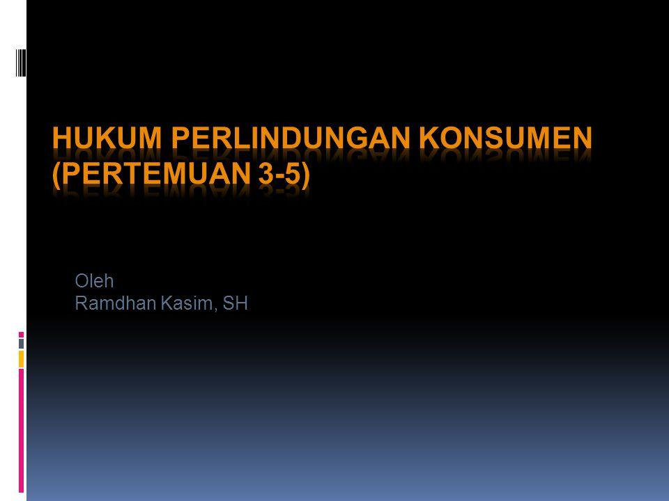 HUKUM PERLINDUNGAN KONSUMEN (Pertemuan 3-5)