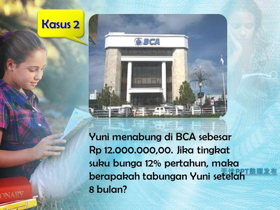 Kasus 2 Yuni menabung di BCA sebesar Rp 12.000.000,00.