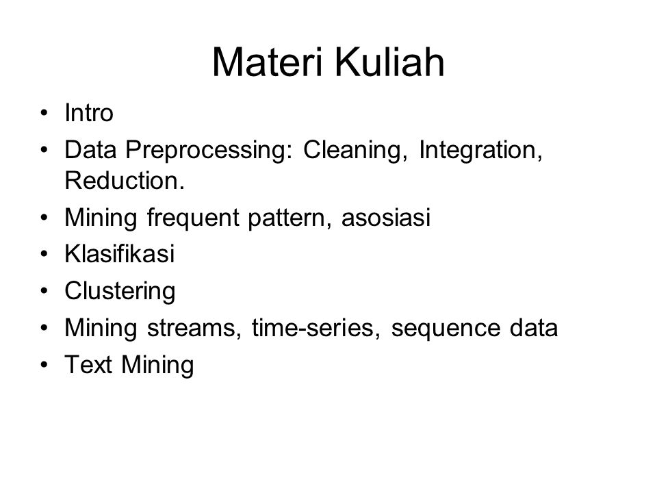 Materi Kuliah Intro. Data Preprocessing: Cleaning, Integration, Reduction. Mining frequent pattern, asosiasi.