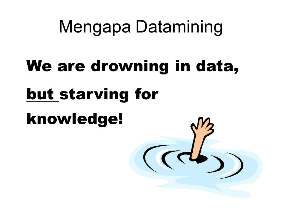 Mengapa Datamining We are drowning in data,