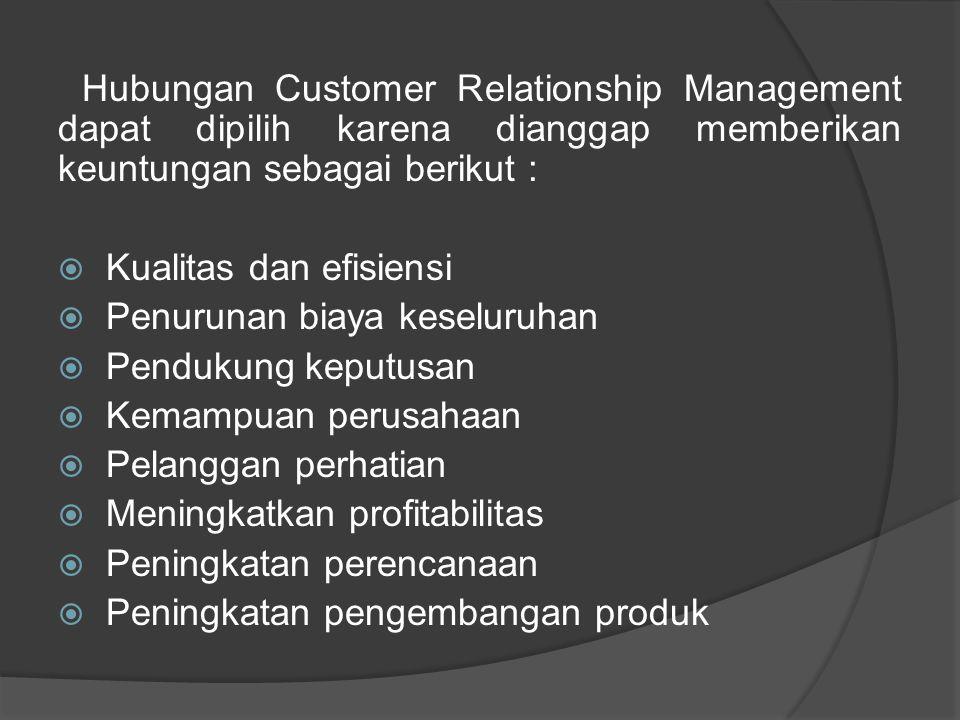 Hubungan Customer Relationship Management dapat dipilih karena dianggap memberikan keuntungan sebagai berikut :