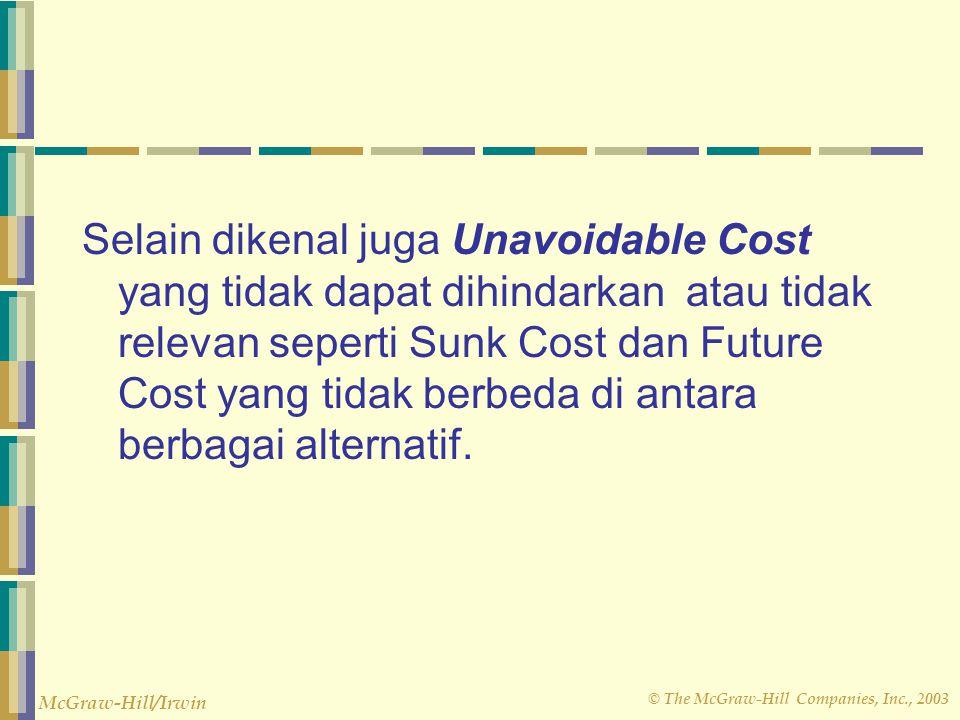 Selain dikenal juga Unavoidable Cost yang tidak dapat dihindarkan atau tidak relevan seperti Sunk Cost dan Future Cost yang tidak berbeda di antara berbagai alternatif.