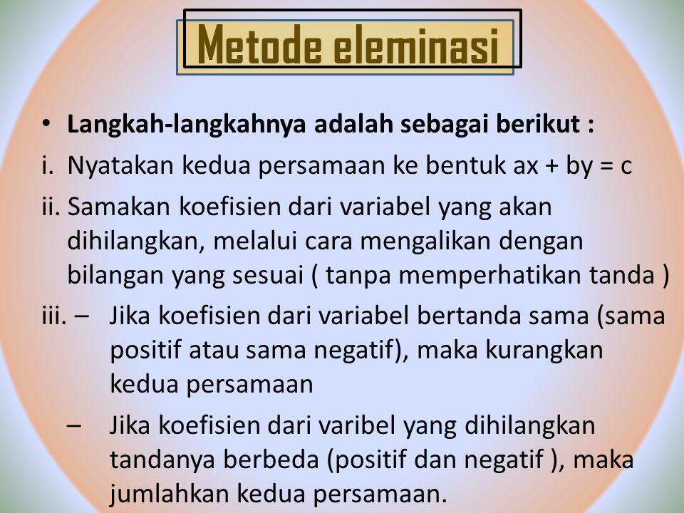 Metode eleminasi Langkah-langkahnya adalah sebagai berikut :